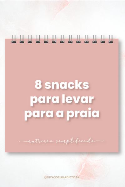 8 Snacks para levar para a praia!
