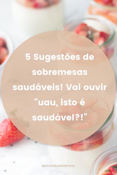 """5 Sugestões de sobremesas saudáveis! Vai ouvir """"uau, isto é saudável?!"""""""