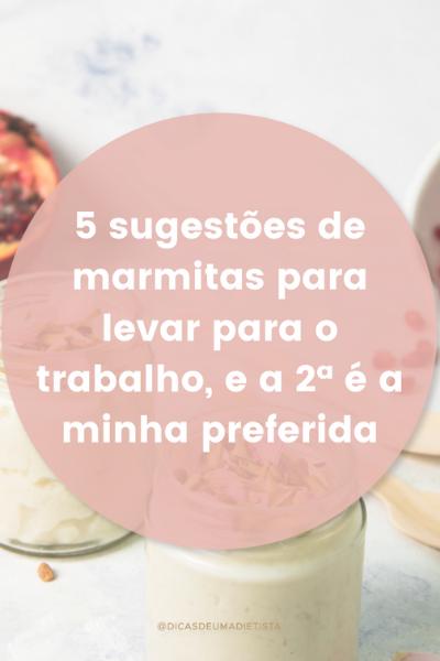 5 Sugestões de marmitas para levar para o trabalho, e a 2ª é a minha preferida!
